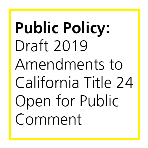 Public Policy: Draft 2019 Amendments To California Title 24 Open For Public  Comment.